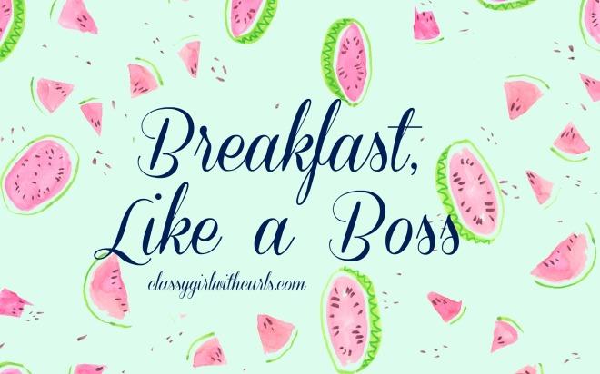 Breakfast Like A Boss